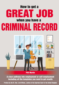 How to get a GREAT JOB when you have a CRIMINAL RECORD book by Phil Martin Rehabilitation and Resettlement expert